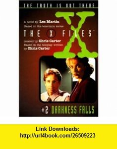 X Files #02 Darkness Falls (X-Files (HarperCollins Age 9-12)) (9780785792727) Chris Carter, Les Martin , ISBN-10: 0785792724  , ISBN-13: 978-0785792727 ,  , tutorials , pdf , ebook , torrent , downloads , rapidshare , filesonic , hotfile , megaupload , fileserve