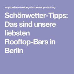 Schönwetter-Tipps: Das sind unsere liebsten Rooftop-Bars in Berlin