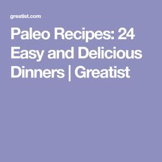 Paleo Recipes: 24 Easy and Delicious Dinners | Greatist