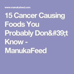 15 Cancer Causing Foods You Probably Don't Know - ManukaFeed