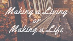 Making a Living or Making a Life - Simple on Purpose
