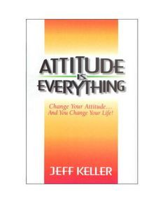 Attitude Is Everything By Jeff Keller Attitude Is Everything