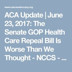 ACA Update | June 23, 2017: The Senate GOP Health Care Repeal Bill Is Worse Than We Thought - NCCS - National Coalition for Cancer Survivorship