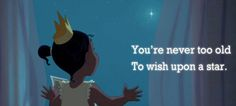 Your never to old to wish upon a star- princess and the frog