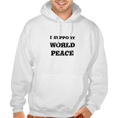 I support World Peace, Shirt http://www.zazzle.com/i_support_world_peace_shirt-235656981468113056?rf=238290304201005220 #hooded #shirt #peacekeeper