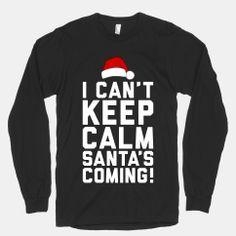 I Can't Keep Calm, Santa's Coming #christmas #santa #funny #shirt #holidays #keepcalm #cute #love