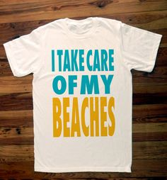 Nice.  I Take Care Of My Beaches, Surf Men's Perfect Fit T Shirt Super Soft Men's Fitted Graphic Tee Shirt Top Knit White Blue Yellow Gold. $32.00, via Etsy.