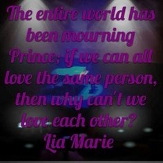 Why can't we all just #LOVE each other. #RIPPrince #IJS