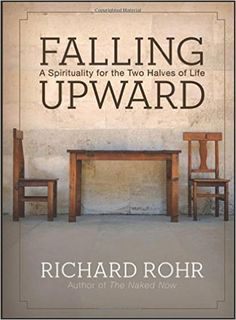 Falling Upward: A Spirituality for the Two Halves of Life: Richard Rohr: 9780470907757: AmazonSmile: Books