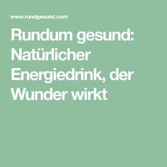 Rundum gesund: Natürlicher Energiedrink, der Wunder wirkt