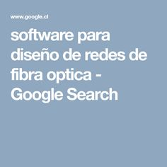 software para diseño de redes de fibra optica - Google Search
