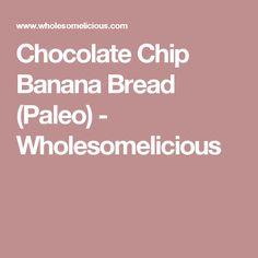 Chocolate Chip Banana Bread (Paleo) - Wholesomelicious