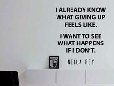 "Neila Rey Motivational Inspiring Quote Wall Decal ""I Already Know What Giving up Feels Like"" 17x20 Inches"