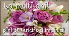 Felicitari de la multi ani - La multi ani plini de fericire si impliniri. - mesajeurarifelicitari.com Happy Wishes, Happy Birthday Wishes, Diy Birthday, Beautiful Flower Arrangements, Beautiful Flowers, An Nou Fericit, Happy Aniversary, Phonics Reading, Happy B Day
