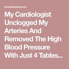 My Cardiologist Unclogged My Arteries And Removed The High Blood Pressure With Just 4 Tablespoons – The Organic Today