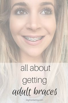 All about getting adult braces at 30, documenting my monthly journey with progress photos, frequently asked questions and everything in between on brighterdarling.com!