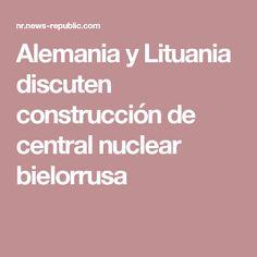 Alemania y Lituania discuten construcción de central nuclear bielorrusa