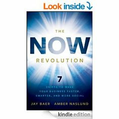 Amazon.com: The NOW Revolution: 7 Shifts to Make Your Business Faster, Smarter and More Social eBook: Jay Baer, Amber Naslund: Books