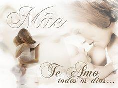 Mãe te Amo todos os dias ♥