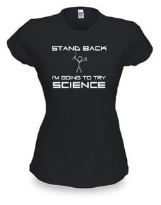Stand Back I'm Going to Try Science Women's T-shirt $20.99
