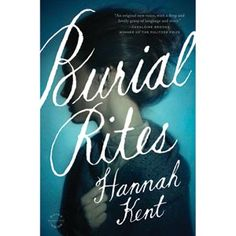 Burial Rites by Hannah Kent.  In this penetrating and evocative novel set in nineteenth-century Iceland, housemaid Agnes Magnúsdóttir is sentenced to death for the brutal murder of her master.  From Bas Bleu for $22