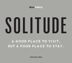 """""""Solitude—A good place to visit, but a poor place to stay.""""—Josh Billings #quotes"""