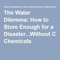 The Water Dilemma: How to Store Enough for a Disaster...Without Chemicals