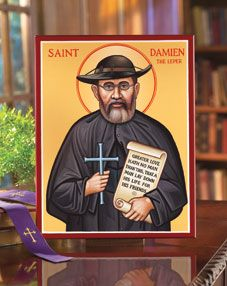 St. Damien of Moloka'i - as a nurse, I have a special love and respect for this man who ministered to the lepers, and became a leper himself.