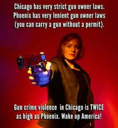 Chicago has very strict gun owner laws. Phoenix has very lenient gun owner laws (you can carry a gun without a permit). Gun crime violence in Chicago is TWICE as high as Phoenix. Wake up America! Shall Not Be Infringed, Pro Gun, By Any Means Necessary, Gun Rights, Gun Control, 2nd Amendment, Before Us, Way Of Life, We The People