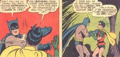 "The Original ""Batman Slapping Robin"" Meme                                                                    I just like when he slaps Robin, its funny"
