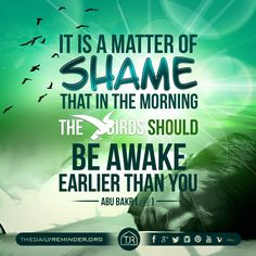 It is a matter of shame that in the morning the birds should be awake earlier than you. ~ Abu Bakr (may Allah be pleased with him) Islam Religion, Islam Muslim, Islam Quran, Muslim Quotes, Islamic Quotes, Hindi Quotes, Qoutes, Self Reminder, Daily Reminder