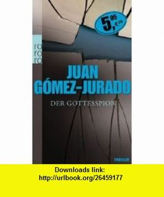 Der Gottesspion (9783499246982) Juan G�mez-Jurado , ISBN-10: 3499246988  , ISBN-13: 978-3499246982 ,  , tutorials , pdf , ebook , torrent , downloads , rapidshare , filesonic , hotfile , megaupload , fileserve