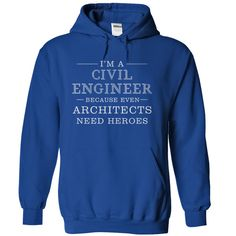 I'm A Civil Engineer Because Architects Need Heroes