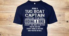 Being a(an) Tug Boat Captain is easy. It's like riding a bike. Except the bike is on fire and you're on fire and everything is on fire and you're in hell. If You Proud Your Job, This Shirt Makes A Great Gift For You And Your Family. Ugly Sweater Tug Boat Captain, Xmas Tug Boat Captain Shirts, Tug Boat Captain Xmas T Shirts, Tug Boat Captain Job Shirts, Tug Boat Captain Tees, Tug Boat Captain Hoodies, Tug Boat Captain Ugly Sweaters, Tug Boat Captain Long Sleeve, Tug Boat Captain Funny Shirts…