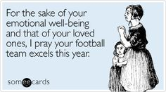 Funny Sports Ecard: For the sake of your emotional well-being and that of your loved ones, I pray your football team excels this year.