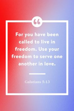 """""""For you have been called to live in freedom. Use your freedom to serve one another in love."""""""