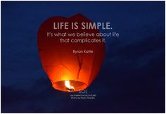 Life is simple. It's what we believe about life that complicates it. - Byron Katie #positivethinking #life #quote #inspirational #inspirationalquote #inspirationalwords #picturequote #picture