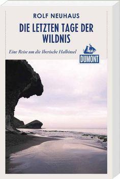 DuMont Reiseabenteuer Die letzten Tage der Wildnis: Eine Reise um die Iberische Halbinsel (DuMont Reiseabenteuer E-Book)