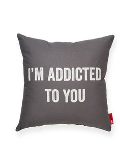 I'm addicted to you pillow <3