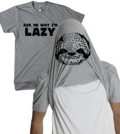 Ask Me Why I'm Lazy T Shirt Funny Flipup Sloth Tee For Women, http://www.amazon.com/dp/B00CEMN6HQ/ref=cm_sw_r_pi_awd_omD4rb1QMK3C1