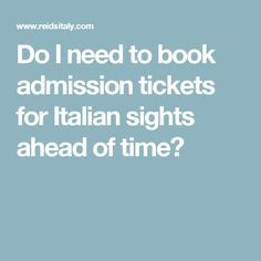 Do I need to book admission tickets for Italian sights ahead of time?
