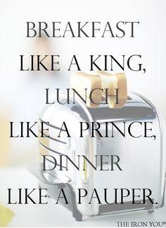 Dinner like a King, Lunch like a Prince, Dinner like a Pauper