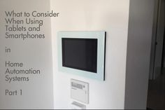 What to Consider When Using Tablets and Smartphones in Home Automation Systems: Part 1. http://www.homecontrols.com