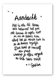 Wees aandachtig in alles wat je doet Wise Quotes, Words Quotes, Great Quotes, Wise Words, Quotes To Live By, Inspirational Quotes, Sayings, Dutch Quotes, More Than Words