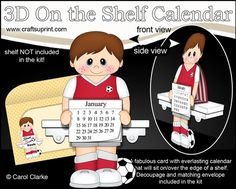 **COMING SOON** -  This 3D On the Shelf lovely Everlasting Calendar Little Footballer kit Kit will be available here within 12 hours - http://www.craftsuprint.com/carol-clarke/?r=380405