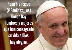 Papa Francisco (@Pontifex_es) 19/2/15 5:49 a.m. Donde hay hombres y mujeres que han consagrado su vida a Dios, hay alegría.