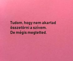 Uploaded by Find images and videos about magyar, hungarian and quotes on We Heart It - the app to get lost in what you love. Dont Break My Heart, We Heart It, Fact Quotes, Life Quotes, I Love You, My Love, Sad Life, Secret Love, Just Friends