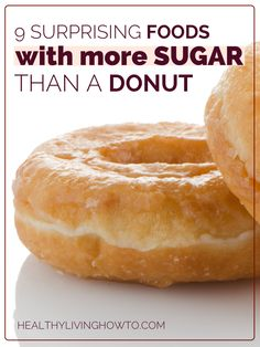 9 Surprising Foods With More Sugar Than A Donut... gross.