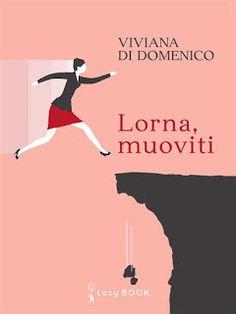 Twins Books Lovers: (Doppia) Recensione Lorna, muoviti di Viviana Di D...