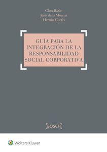 Guía para la integración de la responsabilidad social corporativa / Clara Bazán, Jesús de la Morena, Hernán Cortés. Wolters Kluwer, 2016.